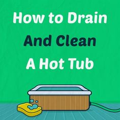 How to Drain and Clean a Hot Tub
