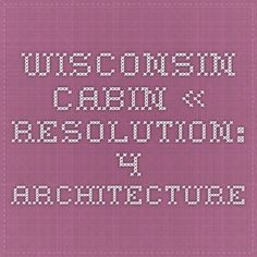 Wisconsin Cabin « Resolution: 4 Architecture