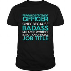 PARKING ENFORCEMENT OFFICER Only Because Badass Miracle Worker Isn't An Official Job Title T Shirts, Hoodies, Sweatshirts. GET ONE ==> https://www.sunfrog.com/Jobs/PARKING-ENFORCEMENT-OFFICER-Badass1-P3-Black-Guys.html?41382
