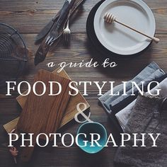 a guide to food styling and photography