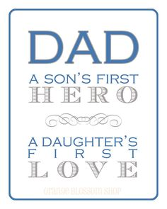 Dad...a son's first hero, a daughter's first love