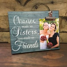 Best Friend Gift, Chance Made us Sisters Love Made us Friends, For Life, Special Gift, Bridesmaid Gift by LoveSmallTownUSALLC on Etsy https://www.etsy.com/listing/274115944/best-friend-gift-chance-made-us-sisters
