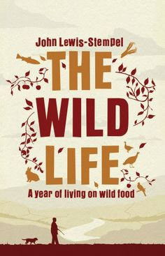 The Wild Life: A Year of Living on Wild Food by John Lewis-Stempel http://www.amazon.co.uk/dp/0385613903/ref=cm_sw_r_pi_dp_-zO9wb1V1GAC7
