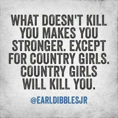 LOL LOVE THIS ONE Country Girl Quotes