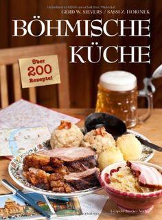 Böhmische Küche: Über 200 Rezepte!: Amazon.de: Gerd Wolfgang Sievers, Sassi Z. Horinek: Bücher