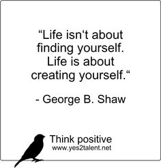 Life isn't about #finding #yourself. #Life is about #creating yourself. - #George B. #Shaw  #zitat #georgeshaw #nevergiveup #karriere #career #job #beruf #leben #lebensweisheit #motivation #inspiration #inspired #live #life #laugh #learn #love #move #worklife #worklifebalance #thouts #think #positive #thinkpositive #yes #yes2talent #yes2career