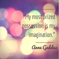 """""""My most prized possession is my imagination"""" - Anne Geddes Smart Quotes, Cute Quotes, Smart Sayings, Daydreaming Quotes, Favorite Quotes, Best Quotes, Imagination Quotes, Maladaptive Daydreaming, Try Not To Cry"""