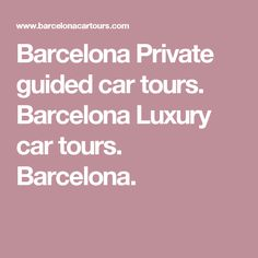 Barcelona Private guided car tours. Barcelona Luxury car tours. Barcelona.