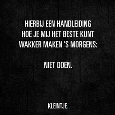 Handleiding voor wekken Mj Quotes, Dutch Quotes, Best Quotes, Funny Quotes, Happy Mind Happy Life, Happy Minds, Dutch Words, Are You Serious, No Rain