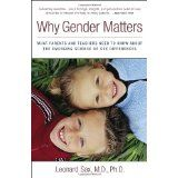 Why Gender Matters: What Parents and Teachers Need to Know about the Emerging Science of Sex Differences (Paperback)By Leonard Sax