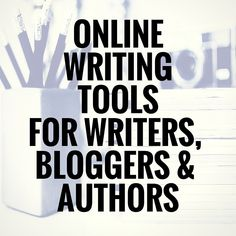 64 Online Writing Tools For Writers, Bloggers & Authors — The Writing Cooperative