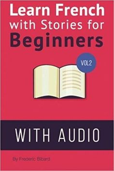 Télécharger Learn French with Stories for Beginners Volume 2: 15 French Stories for Beginners with English Glossaries throughout the text. Gratuit
