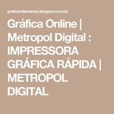 Gráfica Online   Metropol Digital : IMPRESSORA GRÁFICA RÁPIDA   METROPOL DIGITAL