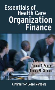 Essentials of Health Care Organization Finance: A Primer for Board Members by Dennis D. Pointer. Save 23 Off!. $49.41. Publisher: Jossey-Bass; 1 edition (September 22, 2004). 208 pages. Publication: September 22, 2004. Edition - 1