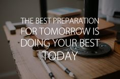 The best preparation for tomorrow is doing your best today #quote #quotes