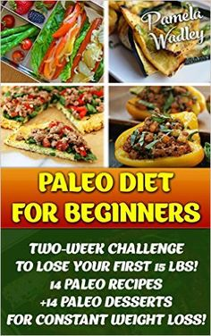Paleo Diet For Beginners: Two-Week Challenge To Lose Your First 15 Lbs! 14 Paleo Recipes +14 Paleo Desserts For Constant Weight Loss!: (Paleo, Paleo Diet ... Diet and Paleo Recipes for Weight Loss) - Kindle edition by Pamela Wadley. Cookbooks, Food & Wine Kindle eBooks @ Amazon.com.