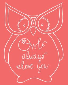 Owl always love you printable-- great as a Valentine's gift. $5.00