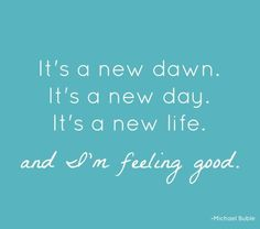 Quotes about Happiness : It's a new dawn. It's a new day. It's a new lifeand I'm feeli