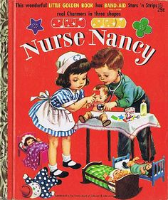 Vintage little golden book. Nurse Nancy. Oh, I loved this book - I wanted to be a nurse!  The band-aids that came in the book were great!