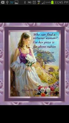 """Proverbs 31:10 (1611 KJV !!!!) """"Who can find a virtuous woman? for her price is far above rubies."""""""