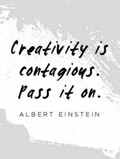 Creativity is contagious. Pass it on... #inspirational