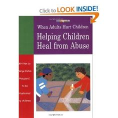 """""""When Adults Hurt Children: Helping Children Heal from Abuse"""" - art workbook that is really great for the psychoed portions of TFCBT"""