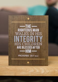 "Mary & Martha Father's Day Gift | Printed Wood Block | Reads: The righteous man walks in integrity, his children are blessed after him. Proverbs 20:7 NKJV | Available until May 31, 2016, under ""This Month's Specials"""