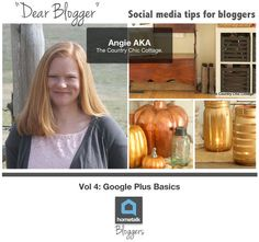 Dear Blogger / Volume 4 / Google Plus Basics, by Angie, The Country Chic Cottage for Hometalk.com