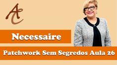 Patchwork Sem Segredos Aula 26: Necessaire (Ana Cosentino)