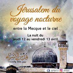 ✨Jérusalem du voyage nocturne entre la Mecque  et le ciel ✨ #APBIF Al Isra Wal Miraj, 13 Avril, Nocturne, Ciel, Friday The 13th, Night, Travel