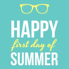 Happy First Day of Summer- June 21 2017
