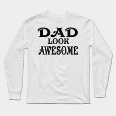 b7191a126660d Shop Dad dad long sleeve t-shirts designed by lelin as well as other dad  merchandise at TeePublic.