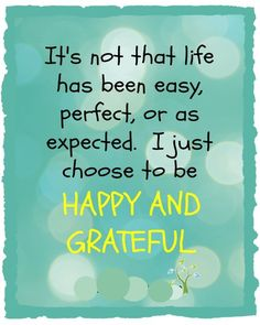 Happy Quotes : Choose to be happy and grateful. Visit us at: www. - Hall Of Quotes Motivational Quotes For Life, Uplifting Quotes, Meaningful Quotes, Happy Quotes, Great Quotes, Positive Quotes, Life Quotes, Inspirational Quotes, Crush Quotes