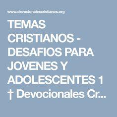 TEMAS CRISTIANOS - DESAFIOS PARA JOVENES Y ADOLESCENTES 1 † Devocionales Cristianos