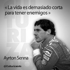 """""""La vida es demasiado corta para tener enemigos."""" Ayrton Senna"""