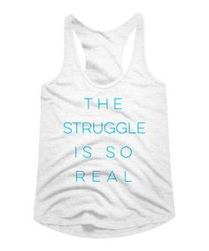 Take a look at this American Classics White 'Struggle is So Real' Tri-Blend Racerback Tank today!