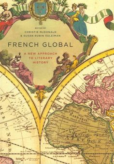 French global : a new approach to literary history / edited by Christie McDonald & Susan Rubin Suleiman.