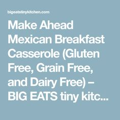 Make Ahead Mexican Breakfast Casserole (Gluten Free, Grain Free, and Dairy Free) – BIG EATS tiny kitchen