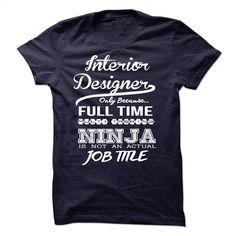 Interior Designer only because full time multitasking T Shirt, Hoodie, Sweatshirts - custom tshirts #teeshirt #hoodie