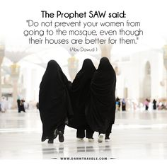 "The Prophet SAW said: ""Do not prevent your women from going to the mosque, even though their houses are better for them."" (Abu Dawood) #Masjid #Women #Pray #House #Islam"