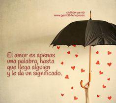 El amor es apenas una palabra, hasta que llega alguien y le da un significado.