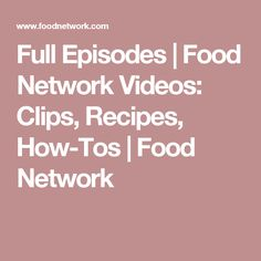 Full Episodes | Food Network Videos: Clips, Recipes, How-Tos | Food Network