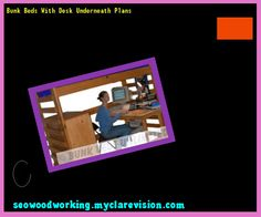 Bunk Beds With Desk Underneath Plans 202900 - Woodworking Plans and Projects!