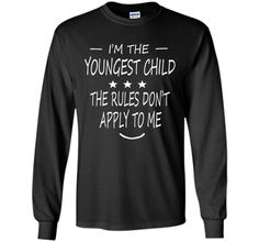 I'm The Youngest Child The Rules Don't Apply To Me Tshirt cool shirt