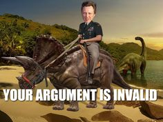 your argument is invalid memes | Your Argument is Invalid -Christopher Walken On A Triceratops? Your ...
