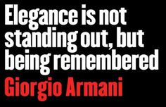 Remember: Elegance is not standing out but being remembered -Giorgio Armani