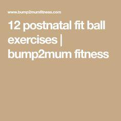 12 postnatal fit ball exercises | bump2mum fitness