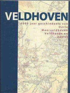 Veldhoven 4000 jaar geschiedenis van Oerle Meerveldhoven Veldhoven en Zeelst - BIJNEN JACQUES