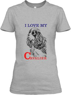 """http://teespring.com/Cavaliera-And-King - Cavalier King Charles Spaniel """"I Love My Cavalier"""" These are quality shirts that you won't find anywhere else."""