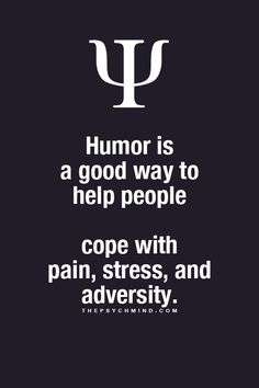 Make sure they are ready for humor though.  Many can take it that you are making light of their suffering.